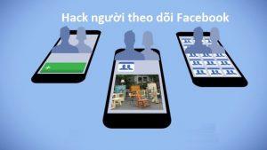 cách hack người theo dõi facebook nhanh